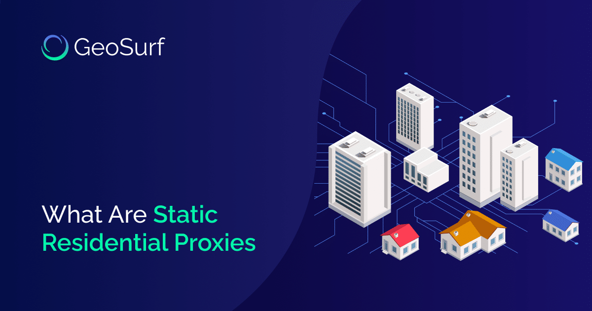 What are Static Residential Proxies